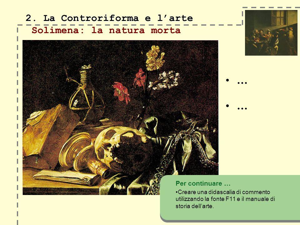2. La Controriforma e larte 2. La Controriforma e larte Solimena: la natura morta Per continuare … Creare una didascalia di commento utilizzando la fo