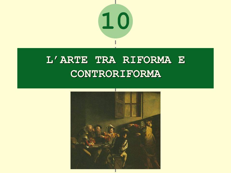 10 LARTE TRA RIFORMA E CONTRORIFORMA