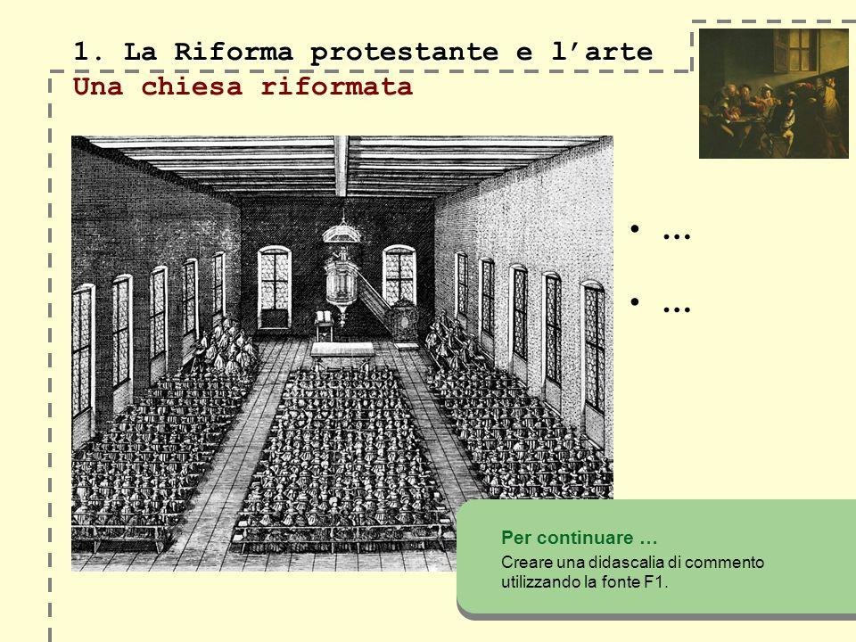 1. La Riforma protestante e larte 1. La Riforma protestante e larte Una chiesa riformata Per continuare … Creare una didascalia di commento utilizzand