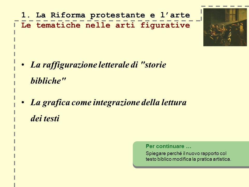 1. La Riforma protestante e larte 1. La Riforma protestante e larte Le tematiche nelle arti figurative La raffigurazione letterale di