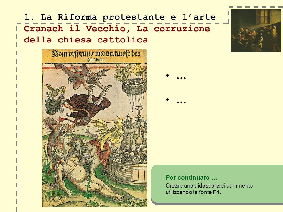 1. La Riforma protestante e larte 1. La Riforma protestante e larte Cranach il Vecchio, La corruzione della chiesa cattolica Per continuare … Creare u