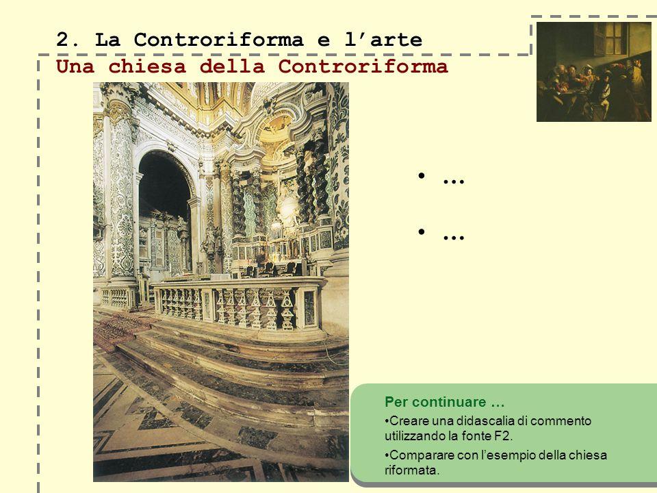 2. La Controriforma e larte 2. La Controriforma e larte Una chiesa della Controriforma Per continuare … Creare una didascalia di commento utilizzando