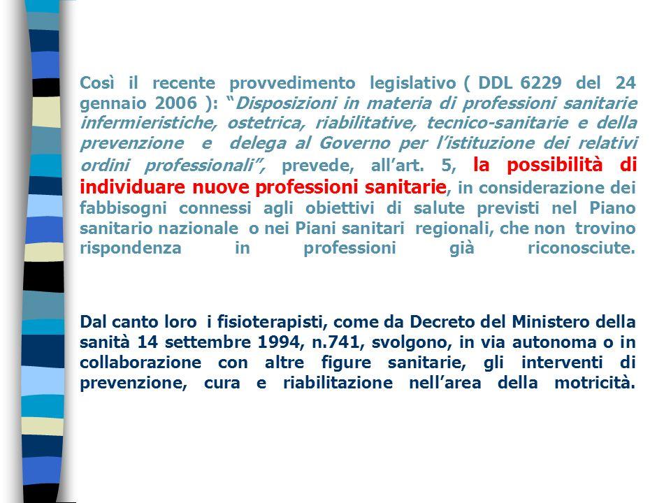 Così il recente provvedimento legislativo ( DDL 6229 del 24 gennaio 2006 ): Disposizioni in materia di professioni sanitarie infermieristiche, ostetrica, riabilitative, tecnico-sanitarie e della prevenzione e delega al Governo per listituzione dei relativi ordini professionali, prevede, allart.