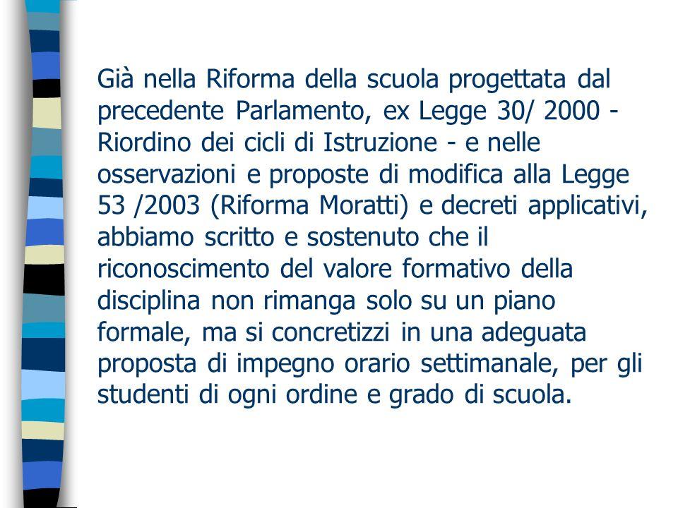 Già nella Riforma della scuola progettata dal precedente Parlamento, ex Legge 30/ 2000 - Riordino dei cicli di Istruzione - e nelle osservazioni e pro