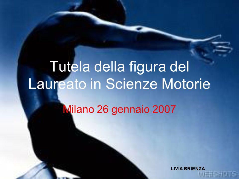 Tutela della figura del Laureato in Scienze Motorie Milano 26 gennaio 2007 LIVIA BRIENZA