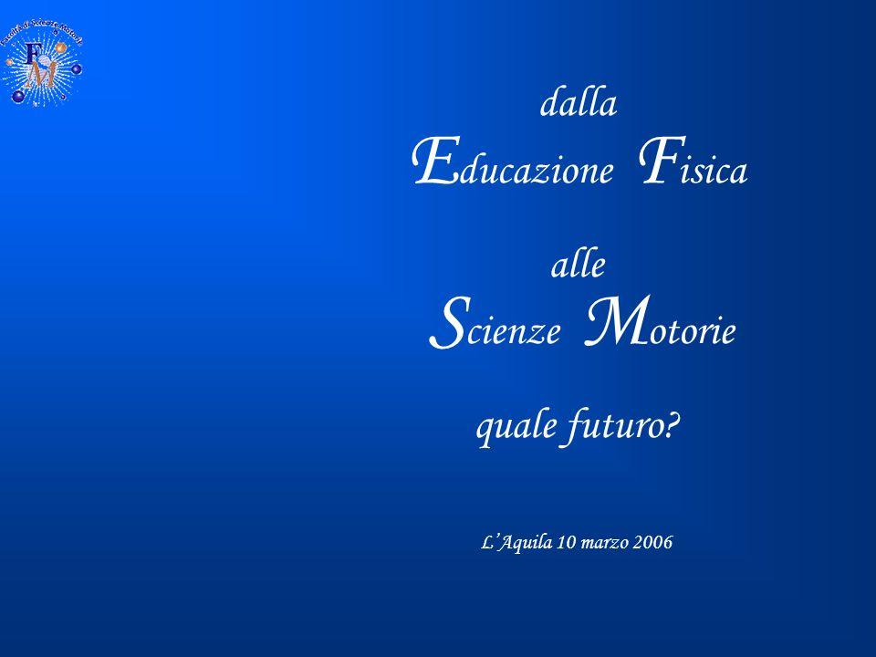dalla E ducazione F isica alle S cienze M otorie quale futuro? LAquila 10 marzo 2006
