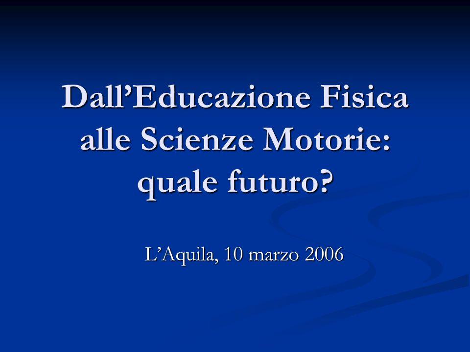 DallEducazione Fisica alle Scienze Motorie: quale futuro LAquila, 10 marzo 2006