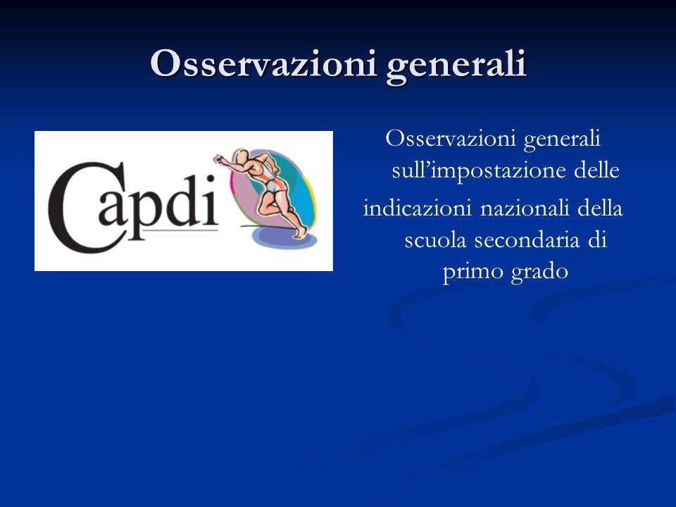 Osservazioni generali Osservazioni generali sullimpostazione delle indicazioni nazionali della scuola secondaria di primo grado