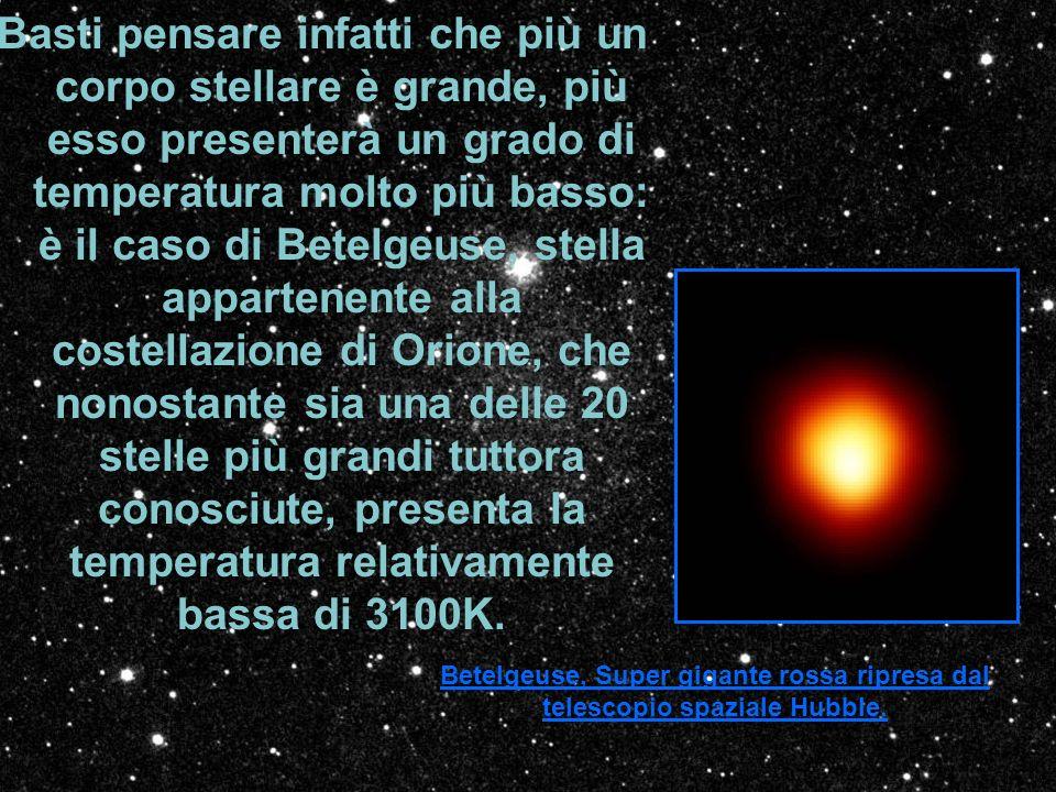 Basti pensare infatti che più un corpo stellare è grande, più esso presenterà un grado di temperatura molto più basso: è il caso di Betelgeuse, stella
