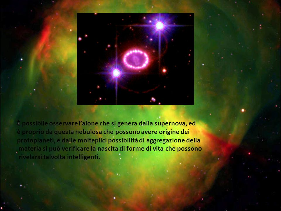 È possibile osservare lalone che si genera dalla supernova, ed è proprio da questa nebulosa che possono avere origine dei protopianeti, e dalle moltep