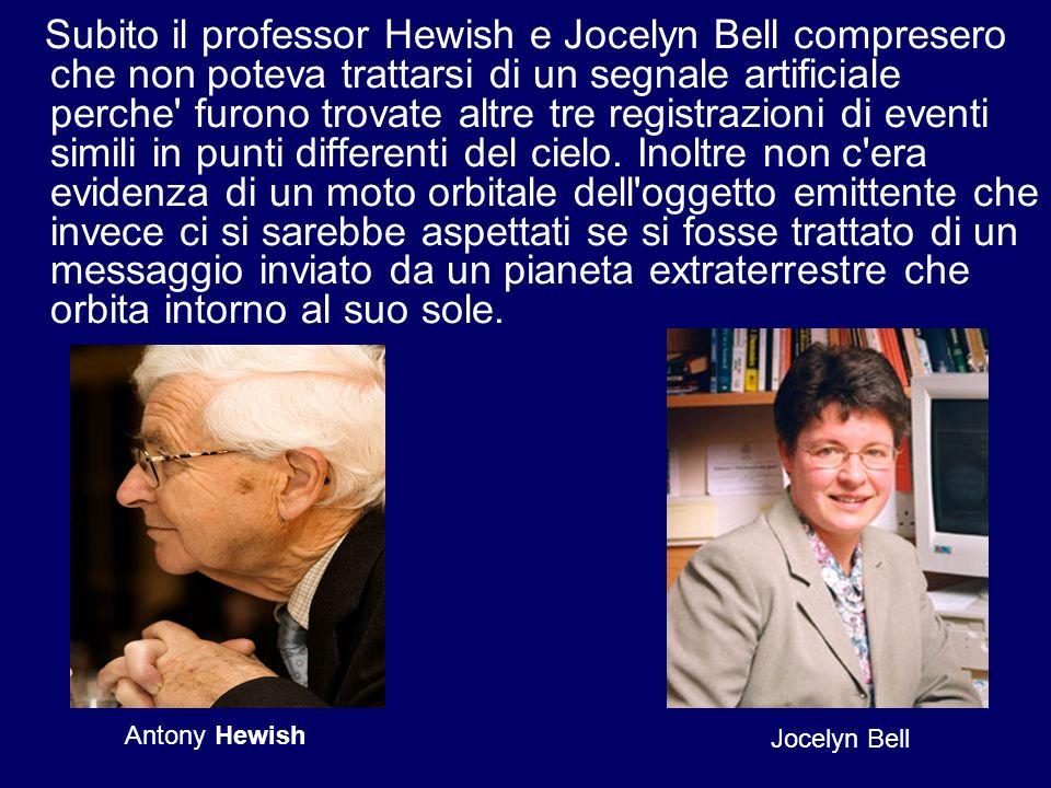 Subito il professor Hewish e Jocelyn Bell compresero che non poteva trattarsi di un segnale artificiale perche' furono trovate altre tre registrazioni