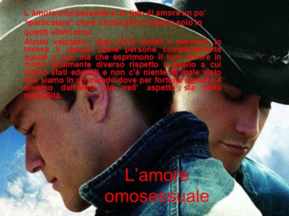 Lamore omosessuale Lamore omosessuale è un tipo di amore un po particolare che è uscito allo scoperto solo in questi ultimi anni.