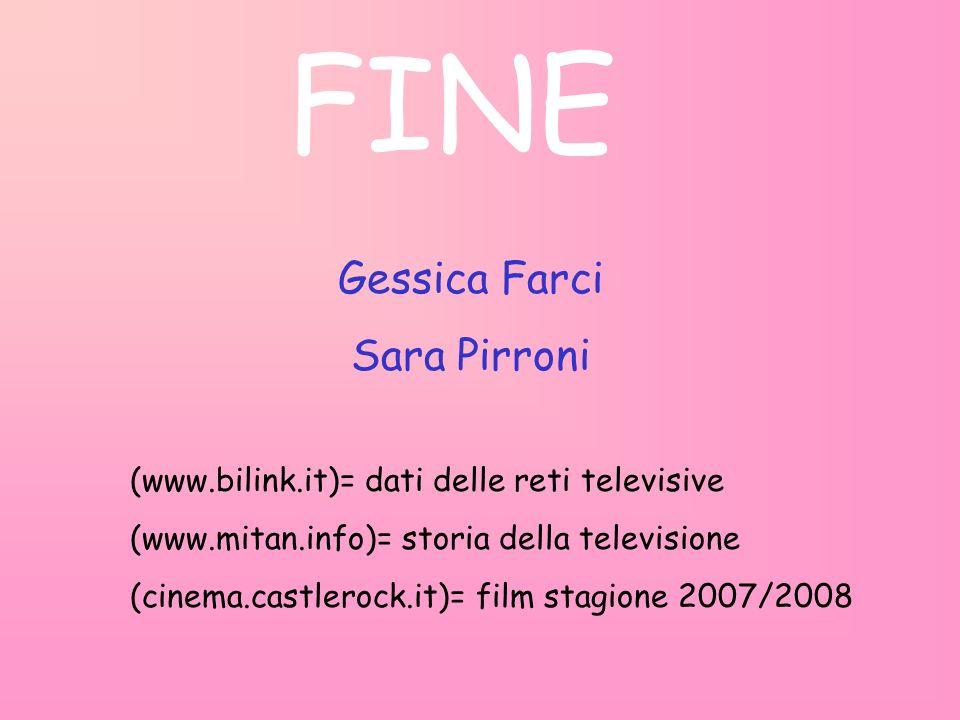 FINE Gessica Farci Sara Pirroni (www.bilink.it)= dati delle reti televisive (www.mitan.info)= storia della televisione (cinema.castlerock.it)= film st