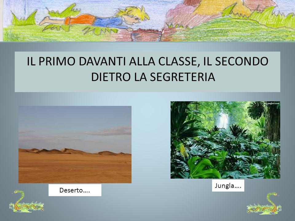 IL PRIMO DAVANTI ALLA CLASSE, IL SECONDO DIETRO LA SEGRETERIA Deserto…. Jungla….