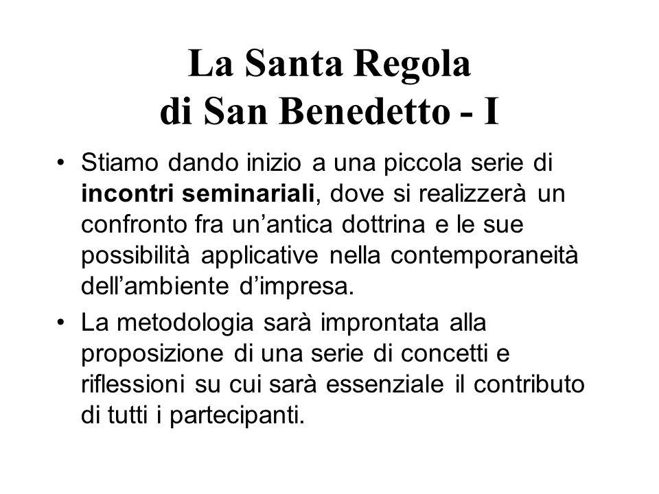 La Santa Regola di San Benedetto - I Stiamo dando inizio a una piccola serie di incontri seminariali, dove si realizzerà un confronto fra unantica dot