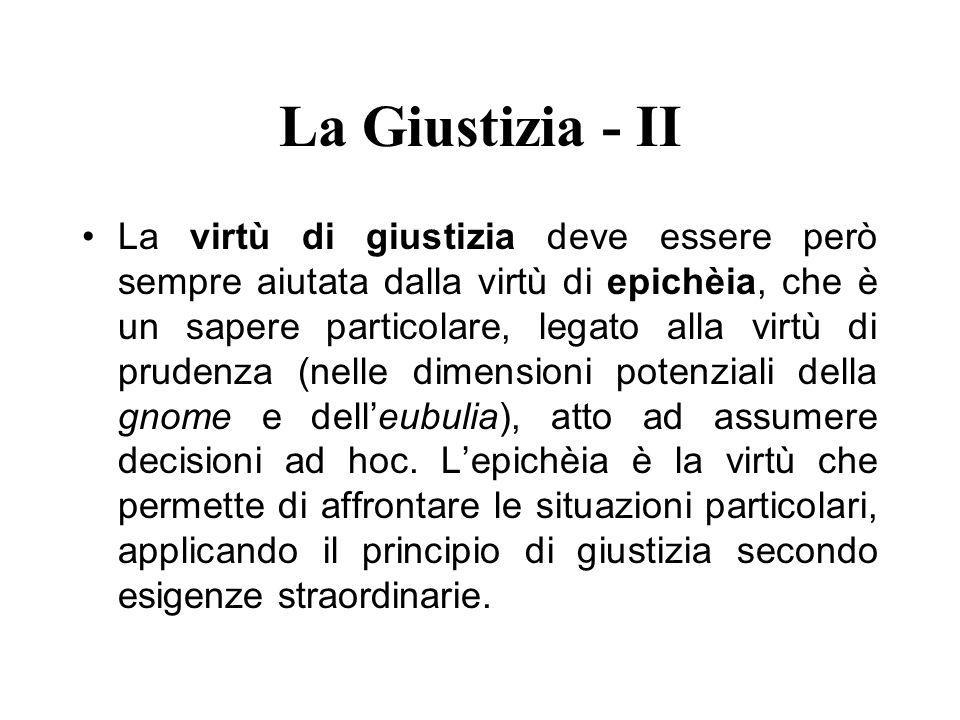 La Giustizia - II La virtù di giustizia deve essere però sempre aiutata dalla virtù di epichèia, che è un sapere particolare, legato alla virtù di pru