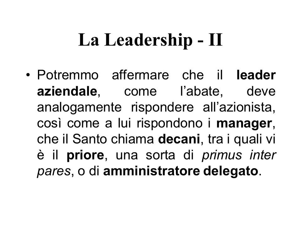 La Leadership - II Potremmo affermare che il leader aziendale, come labate, deve analogamente rispondere allazionista, così come a lui rispondono i ma