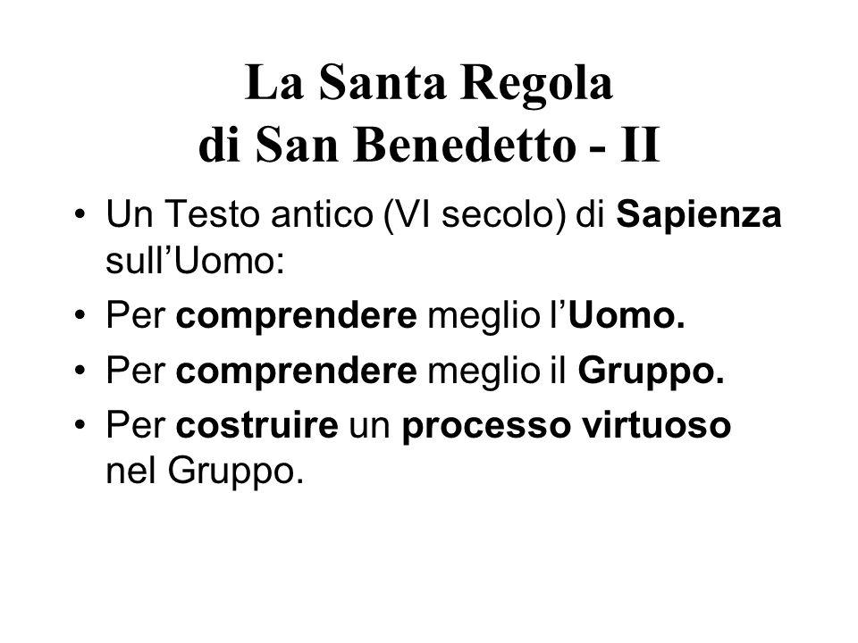 La Santa Regola di San Benedetto - II Un Testo antico (VI secolo) di Sapienza sullUomo: Per comprendere meglio lUomo. Per comprendere meglio il Gruppo
