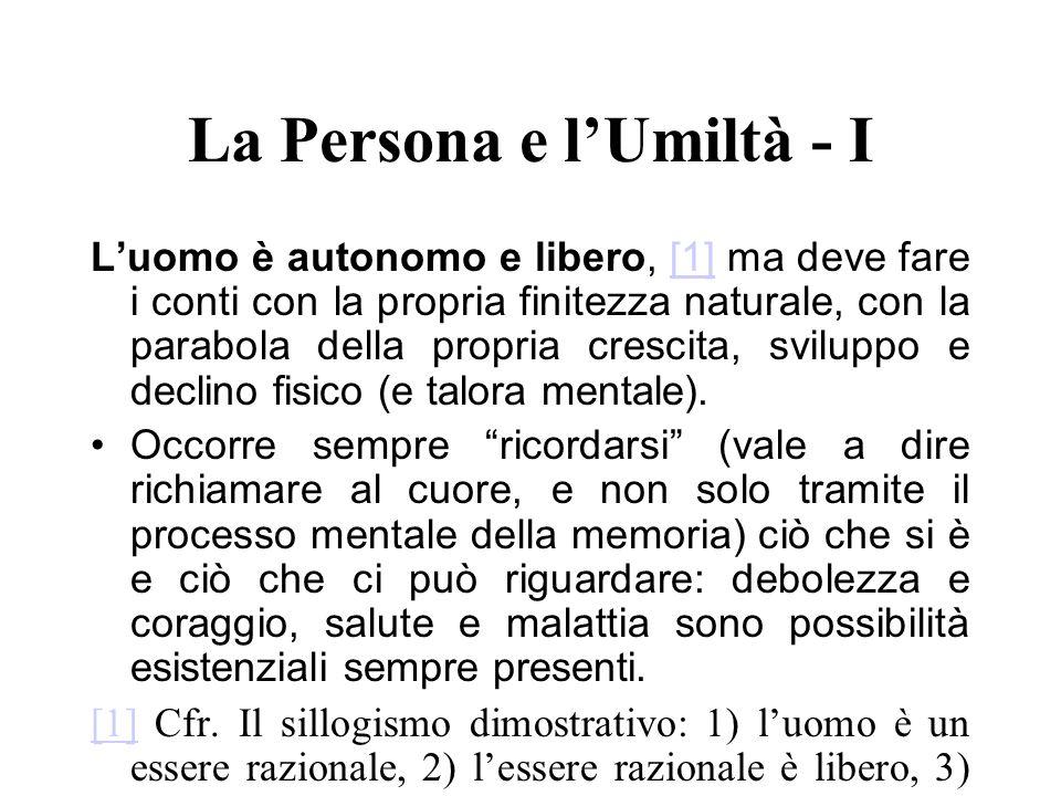 La Persona e lUmiltà - I Luomo è autonomo e libero, [1] ma deve fare i conti con la propria finitezza naturale, con la parabola della propria crescita