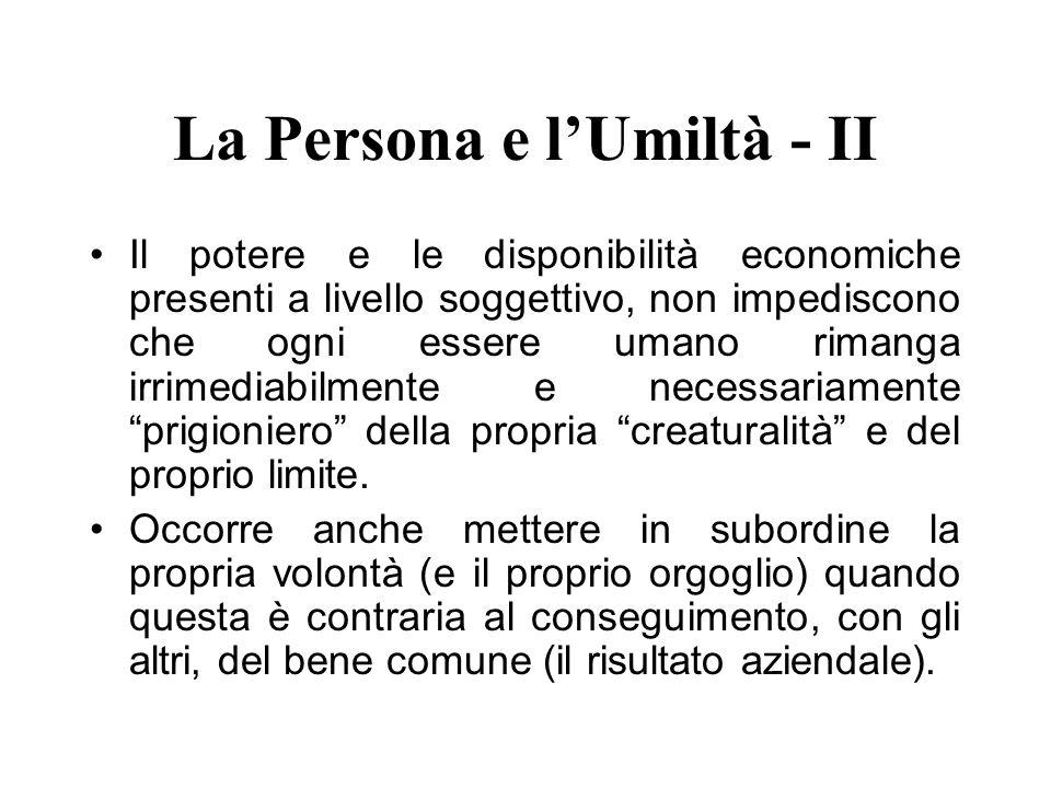 La Persona e lUmiltà - II Il potere e le disponibilità economiche presenti a livello soggettivo, non impediscono che ogni essere umano rimanga irrimed