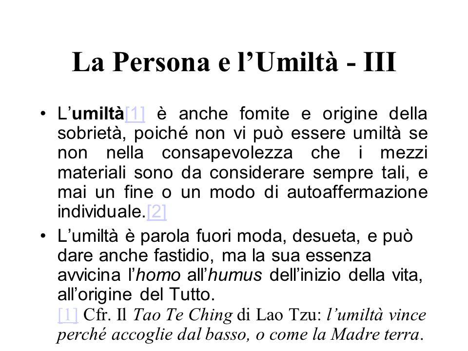 La Persona e lUmiltà - III Lumiltà[1] è anche fomite e origine della sobrietà, poiché non vi può essere umiltà se non nella consapevolezza che i mezzi