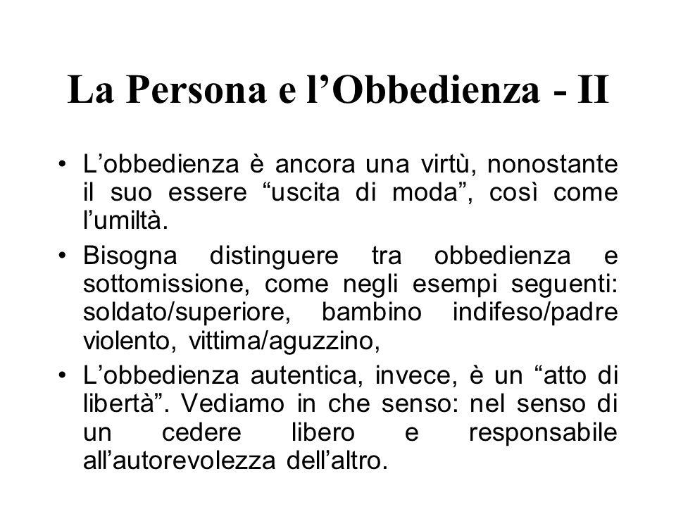 La Persona e lObbedienza - II Lobbedienza è ancora una virtù, nonostante il suo essere uscita di moda, così come lumiltà. Bisogna distinguere tra obbe