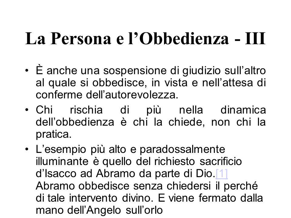 La Persona e lObbedienza - III È anche una sospensione di giudizio sullaltro al quale si obbedisce, in vista e nellattesa di conferme dellautorevolezz