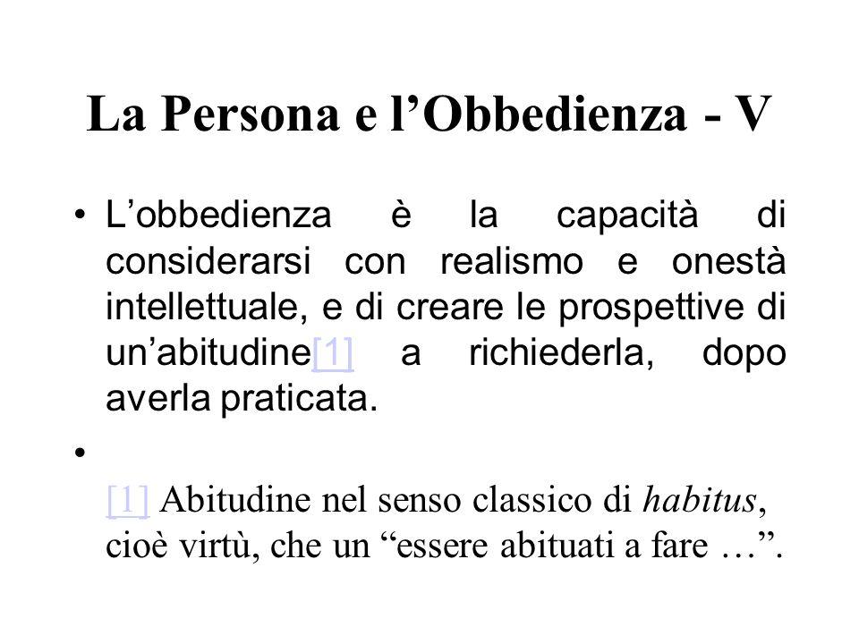 La Persona e lObbedienza - V Lobbedienza è la capacità di considerarsi con realismo e onestà intellettuale, e di creare le prospettive di unabitudine[