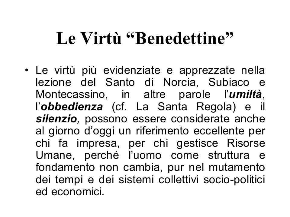 Le Virtù Benedettine Le virtù più evidenziate e apprezzate nella lezione del Santo di Norcia, Subiaco e Montecassino, in altre parole lumiltà, lobbedi