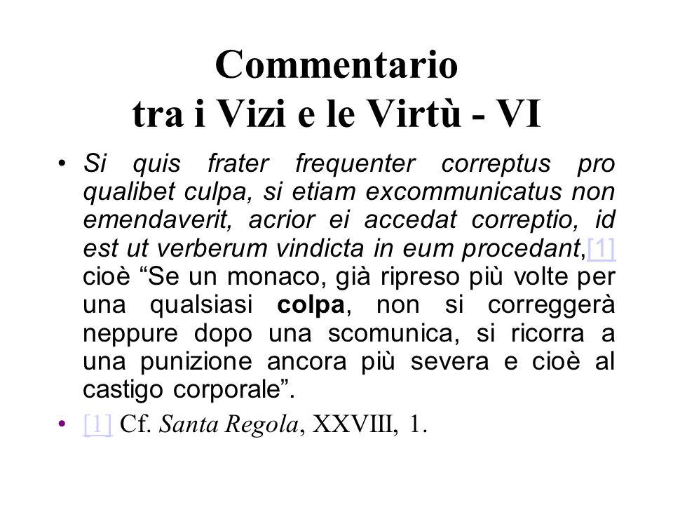 Commentario tra i Vizi e le Virtù - VI Si quis frater frequenter correptus pro qualibet culpa, si etiam excommunicatus non emendaverit, acrior ei acce