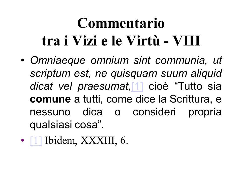 Commentario tra i Vizi e le Virtù - VIII Omniaeque omnium sint communia, ut scriptum est, ne quisquam suum aliquid dicat vel praesumat,[1] cioè Tutto