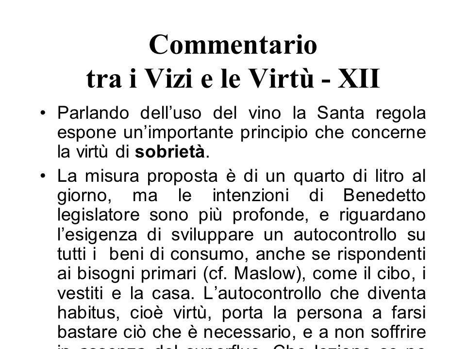 Commentario tra i Vizi e le Virtù - XII Parlando delluso del vino la Santa regola espone unimportante principio che concerne la virtù di sobrietà. La
