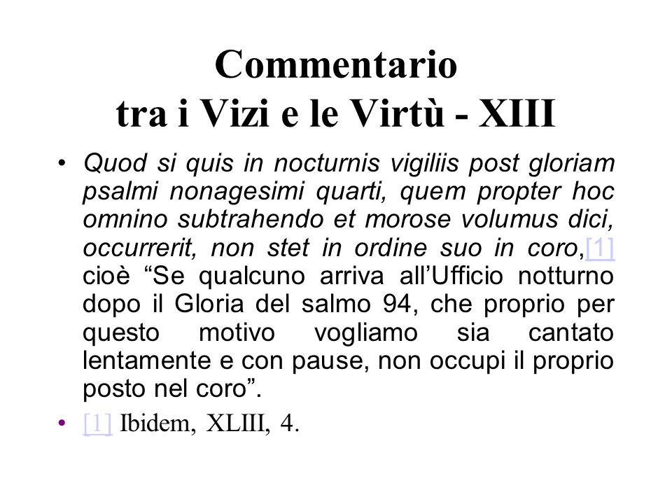 Commentario tra i Vizi e le Virtù - XIII Quod si quis in nocturnis vigiliis post gloriam psalmi nonagesimi quarti, quem propter hoc omnino subtrahendo