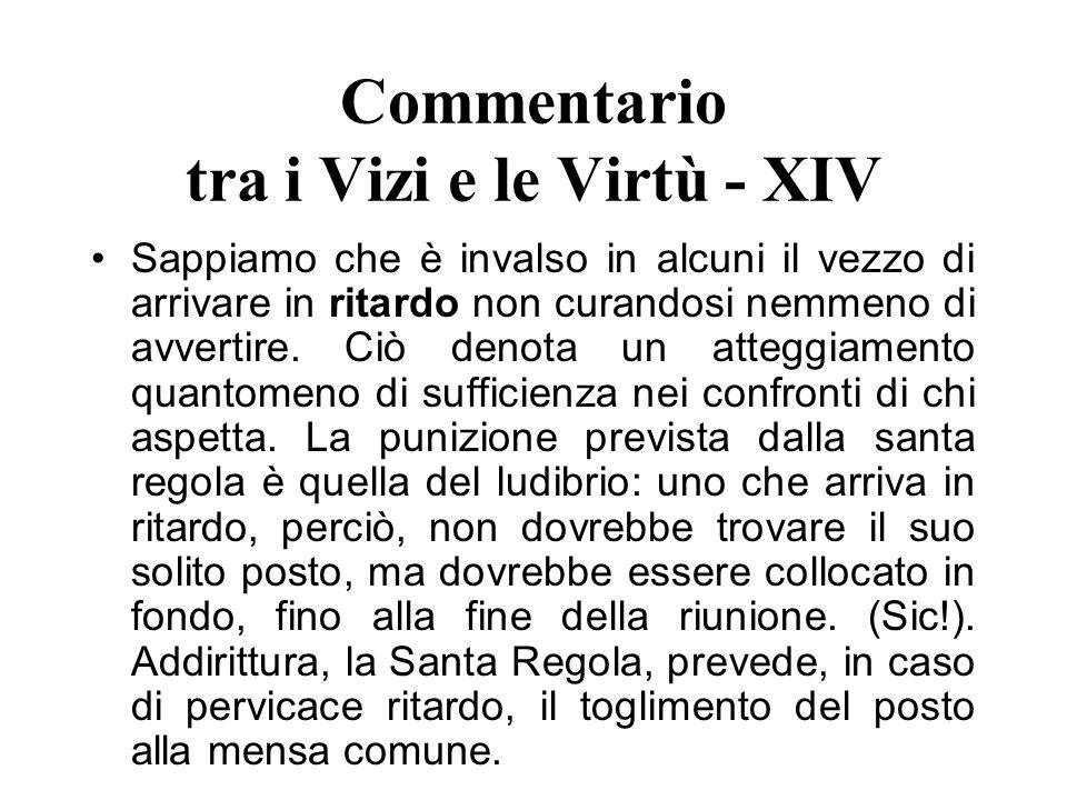 Commentario tra i Vizi e le Virtù - XIV Sappiamo che è invalso in alcuni il vezzo di arrivare in ritardo non curandosi nemmeno di avvertire. Ciò denot
