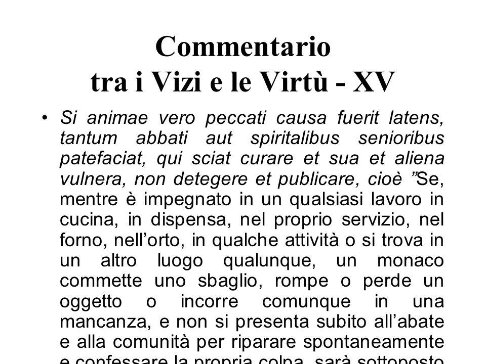 Commentario tra i Vizi e le Virtù - XV Si animae vero peccati causa fuerit latens, tantum abbati aut spiritalibus senioribus patefaciat, qui sciat cur