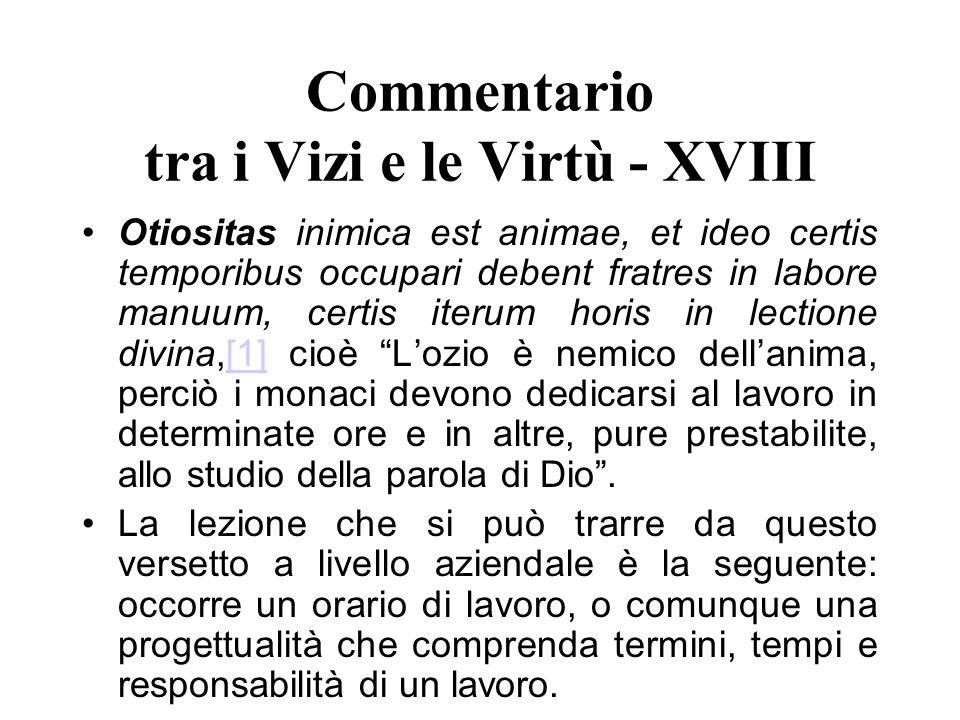 Commentario tra i Vizi e le Virtù - XVIII Otiositas inimica est animae, et ideo certis temporibus occupari debent fratres in labore manuum, certis ite