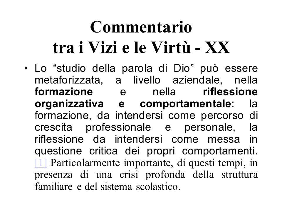 Commentario tra i Vizi e le Virtù - XX Lo studio della parola di Dio può essere metaforizzata, a livello aziendale, nella formazione e nella riflessio