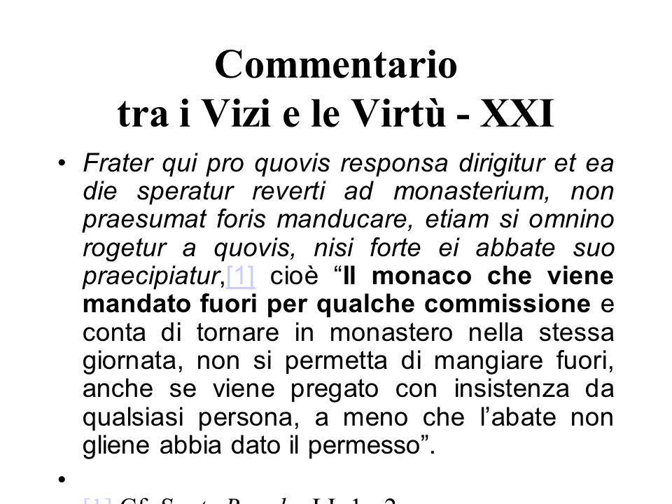 Commentario tra i Vizi e le Virtù - XXI Frater qui pro quovis responsa dirigitur et ea die speratur reverti ad monasterium, non praesumat foris manduc