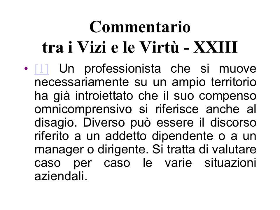 Commentario tra i Vizi e le Virtù - XXIII [1] Un professionista che si muove necessariamente su un ampio territorio ha già introiettato che il suo com