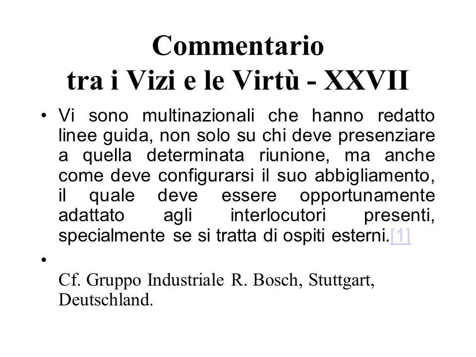 Commentario tra i Vizi e le Virtù - XXVII Vi sono multinazionali che hanno redatto linee guida, non solo su chi deve presenziare a quella determinata