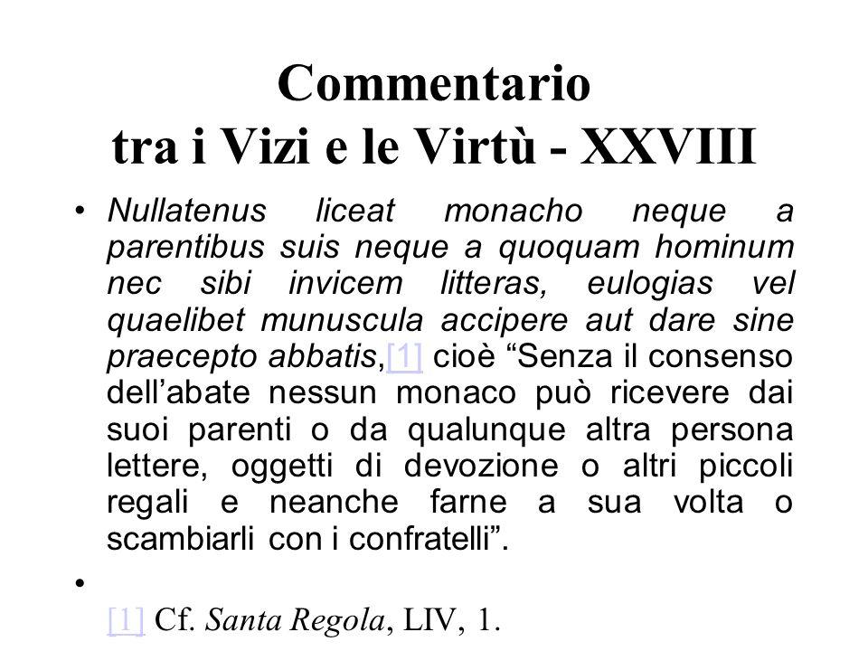 Commentario tra i Vizi e le Virtù - XXVIII Nullatenus liceat monacho neque a parentibus suis neque a quoquam hominum nec sibi invicem litteras, eulogi