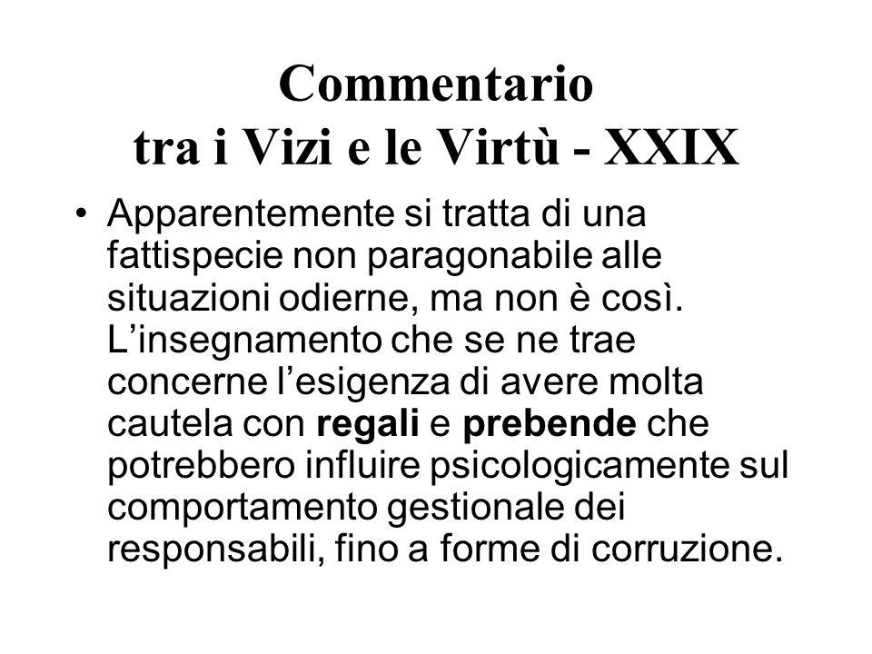 Commentario tra i Vizi e le Virtù - XXIX Apparentemente si tratta di una fattispecie non paragonabile alle situazioni odierne, ma non è così. Linsegna