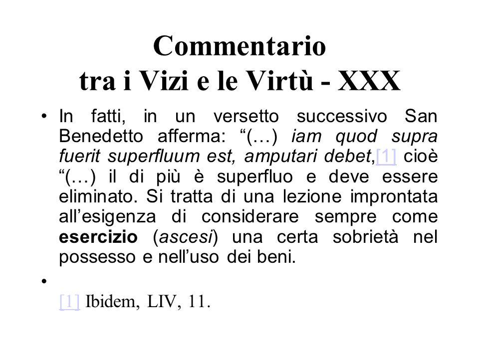 Commentario tra i Vizi e le Virtù - XXX In fatti, in un versetto successivo San Benedetto afferma: (…) iam quod supra fuerit superfluum est, amputari