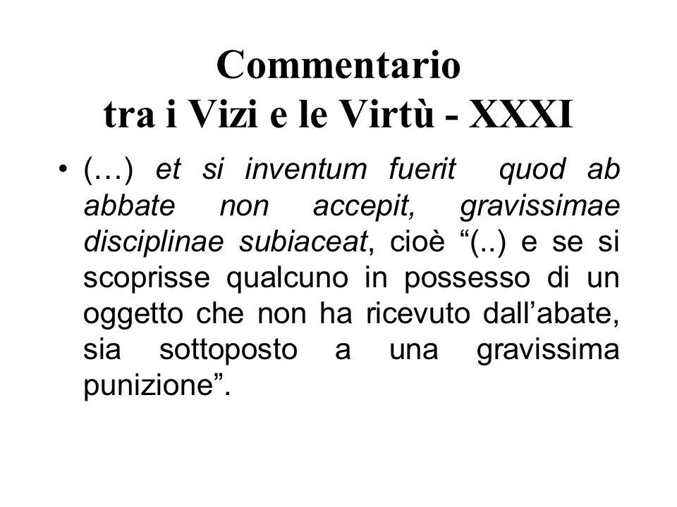 Commentario tra i Vizi e le Virtù - XXXI (…) et si inventum fuerit quod ab abbate non accepit, gravissimae disciplinae subiaceat, cioè (..) e se si sc