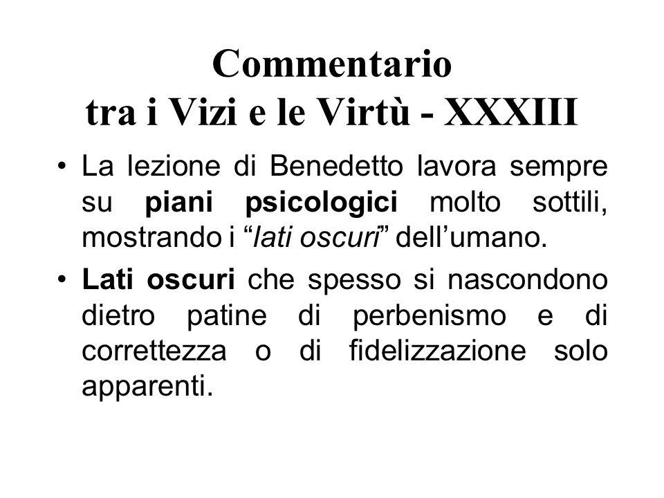 Commentario tra i Vizi e le Virtù - XXXIII La lezione di Benedetto lavora sempre su piani psicologici molto sottili, mostrando i lati oscuri dellumano