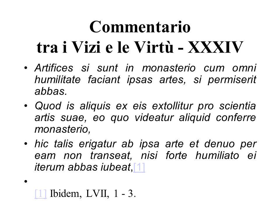 Commentario tra i Vizi e le Virtù - XXXIV Artifices si sunt in monasterio cum omni humilitate faciant ipsas artes, si permiserit abbas. Quod is aliqui