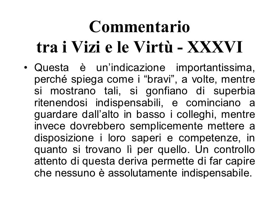 Commentario tra i Vizi e le Virtù - XXXVI Questa è unindicazione importantissima, perché spiega come i bravi, a volte, mentre si mostrano tali, si gon