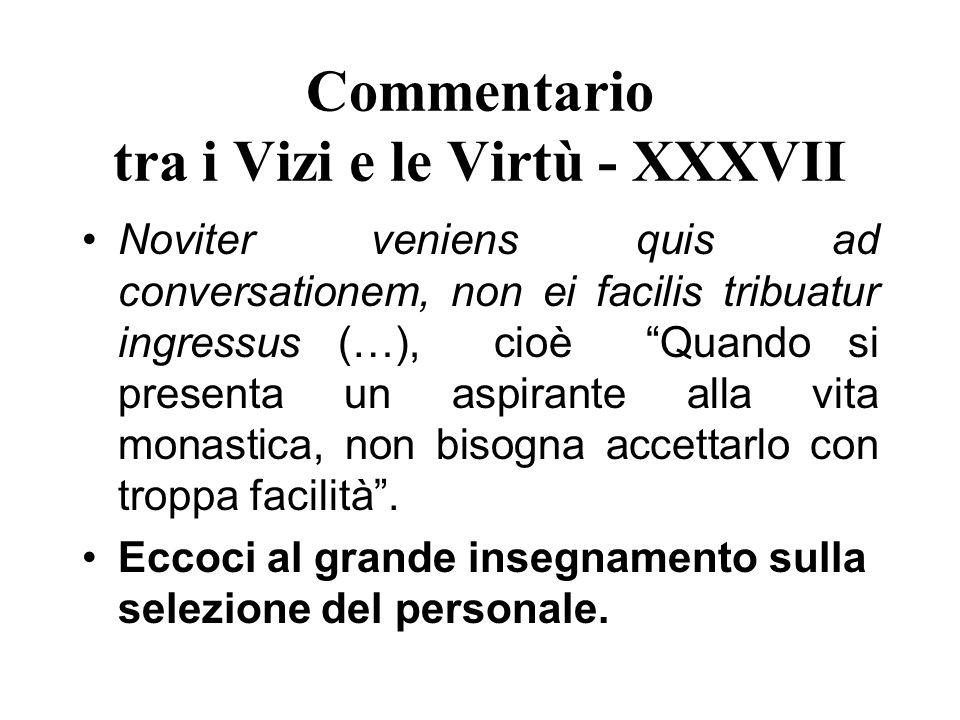 Commentario tra i Vizi e le Virtù - XXXVII Noviter veniens quis ad conversationem, non ei facilis tribuatur ingressus (…), cioè Quando si presenta un