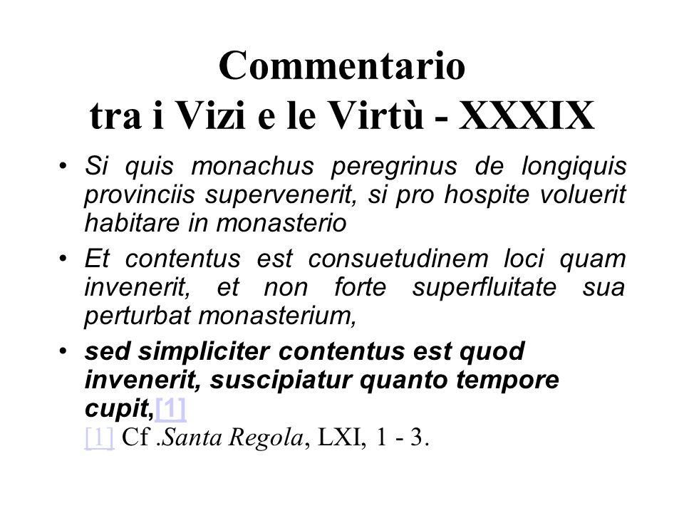 Commentario tra i Vizi e le Virtù - XXXIX Si quis monachus peregrinus de longiquis provinciis supervenerit, si pro hospite voluerit habitare in monast