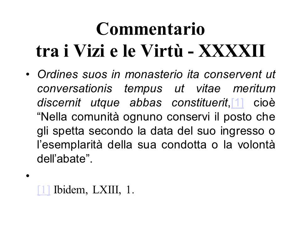 Commentario tra i Vizi e le Virtù - XXXXII Ordines suos in monasterio ita conservent ut conversationis tempus ut vitae meritum discernit utque abbas c